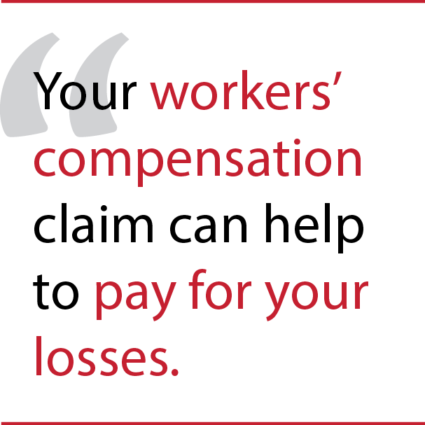 """Your workers' compensation claim can help to pay for your loses."""